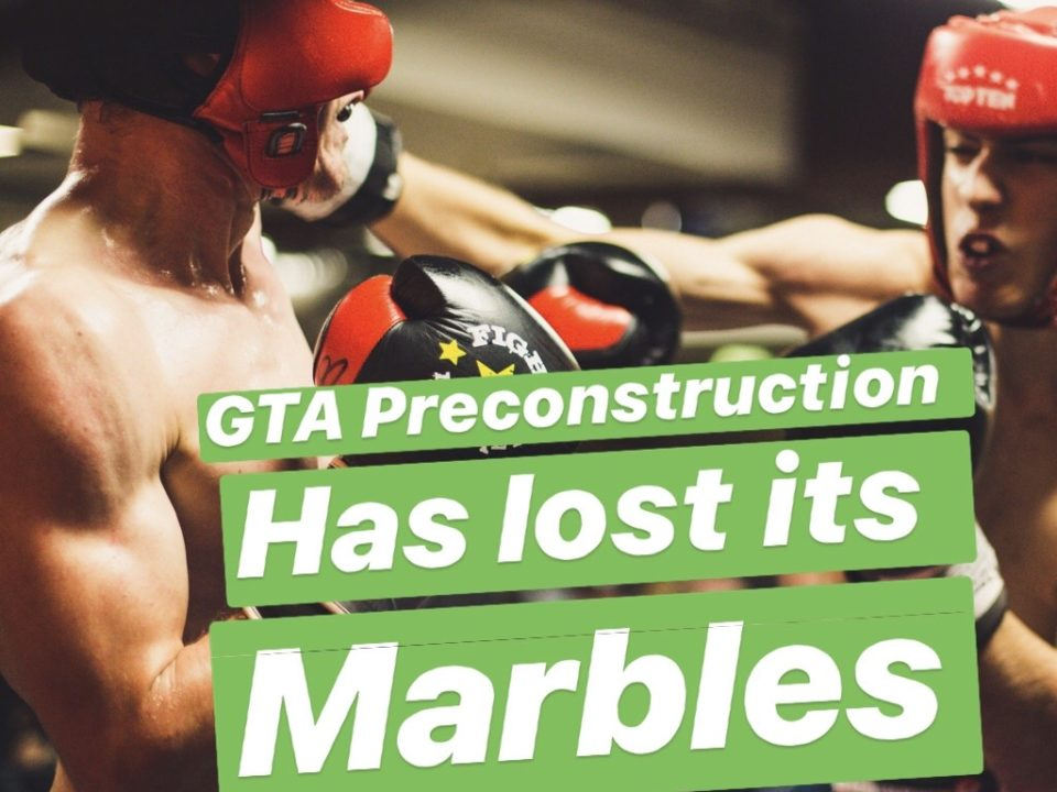 GTA Pre-Construction Has Lost Its Marbles